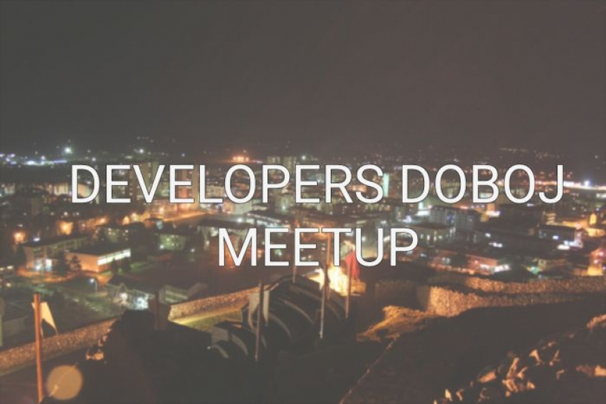 "NAJAVLJUJEMO: Prvi ""Developers Doboj Meetup"""